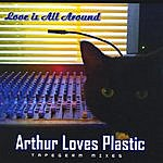 Arthur Loves Plastic Love Is All Around (Feat. Tapegerm Collective)