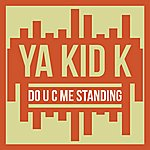 Ya Kid K Do U C Me Standing - Single