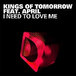 Kings Of Tomorrow I Need To Love Me (Feat. April)