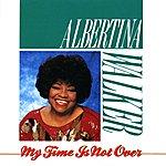 Albertina Walker My Time Is Not Over