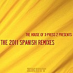 X-Press 2 The House Of X-Press 2 Presents: The 2011 Spanish Remixes