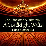 Joe Bongiorno A Candlelight Waltz - Orchestrated (Feat. Jace Vek) - Single