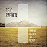 Eric Parker You + Me Against The World