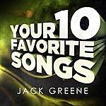 Jack Greene Jack Greene - Your 10 Favorite Songs