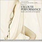 André Garceau A L'écoute De Votre Corps, Vol. 12 : L'écoute Performance (Acuité Sensorielle Et Perceptions)