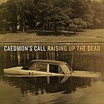 Caedmon's Call Raising Up The Dead