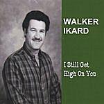 Walker Ikard I Still Get High On You