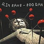 Slim Bawb Boo Dan