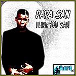 Papa San I Like You San