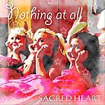 Sacred Heart Nothing At All
