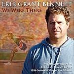 Erik Grant Bennett We Were There