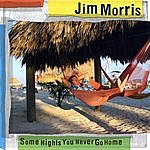 Jim Morris Some Nights You Never Go Home