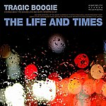 The Life And Times Tragic Boogie