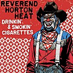 Reverend Horton Heat Drinkin' And Smokin' Cigarettes