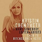 Kristin Chenoweth I Want Somebody (Bitch About) [Chew Fu Bitches Brew Refix]