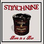 Strych-Nine Born In A Bar