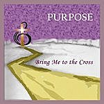 Purpose Bring Me To The Cross