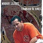 Miguel Ulises Cambiar De Aires