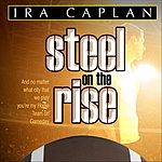 Ira Caplan Steel On The Rise