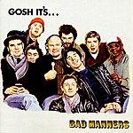 Bad Manners Gosh It's...