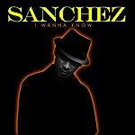 Sanchez I Wanna Know