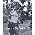 """Tim Otto """"Loved A Girl So Much"""""""