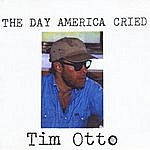 "Tim Otto ""The Day America Cried"""
