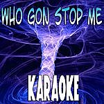 The Original Who Gon Stop Me (In The Style Of Kanye West & Jay-Z) (Karaoke)