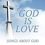 God Is Love God Is Love - Songs About God