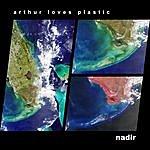 Arthur Loves Plastic Nadir
