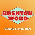 Brenton Wood Gimme Little Sign
