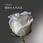 Tatiana Been A Fool Remixes