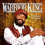 Warrior King Tell Me How Me Sound