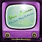 Bob Luman Bob Luman - The Extended Play Collection