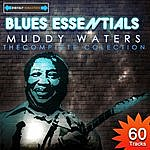Muddy Waters Blues Essentials - Muddy Waters The Complete Collection (Digitally Remastered)