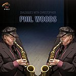 Phil Woods Dialogues With Christopher