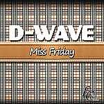 D-Wave Miss Friday