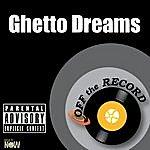 Off The Record Ghetto Dreams