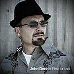 John Dennis First To Last