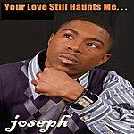 Joseph Your Love Still Haunts Me