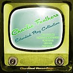 Charlie Feathers Charlie Feathers - The Extended Play Collection