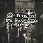 John McCormack The Definitive Collection Of John Mccormack