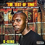 K-Rino The Test Of Time (Slowed & Chopped By Dj Big Baby)