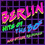 Berlin Hits Of The '80s & New Remixes
