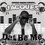 Jacques Dat Be Me