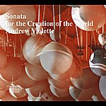 Andrew Violette Violette: Sonata For The Creation Of The World