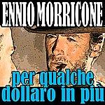 Ennio Morricone For A Few Dollars More: Per Qualche Dollaro In Più (Soundtrack)