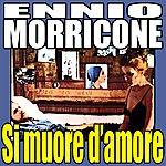 Ennio Morricone D'amore Si Muore: Si Muore D'amore (Soundtrack)
