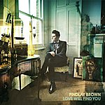 Findlay Brown Love Will Find You