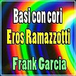 Frank Garcia Basi Con Cori Eros Ramazzotti (Karaoke Version In The Style Of Eros Ramazzotti)